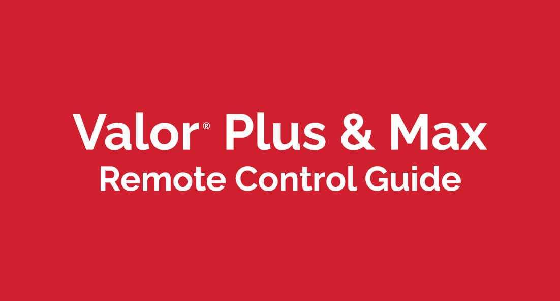 Valor Plus and Max Remote Control Guide